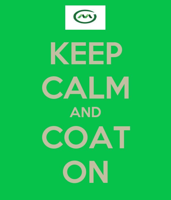KEEP CALM AND COAT ON