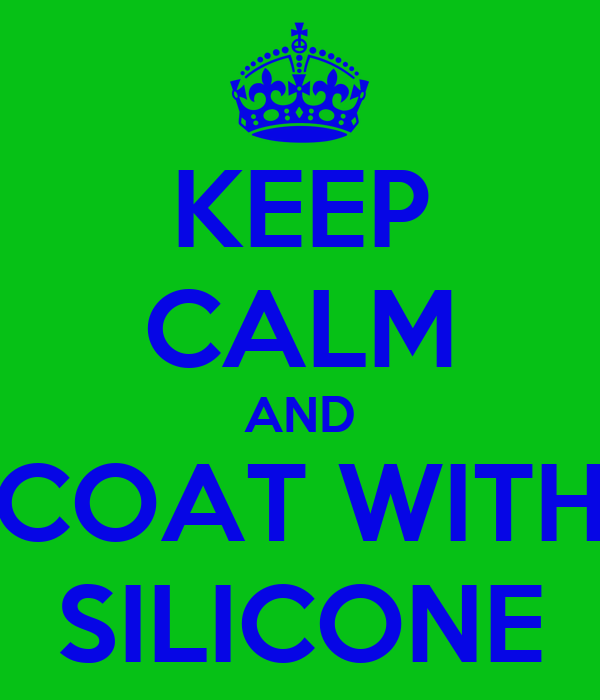 KEEP CALM AND COAT WITH SILICONE
