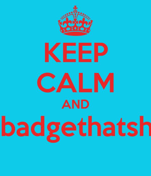 KEEP CALM AND #coatandbadgethatsherbetdab