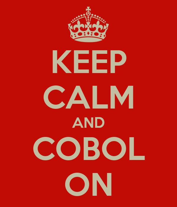 KEEP CALM AND COBOL ON