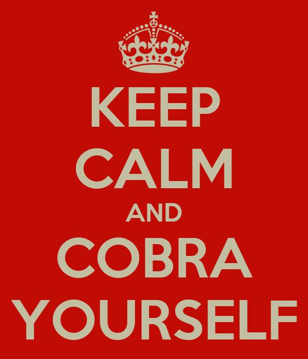 KEEP CALM AND COBRA YOURSELF