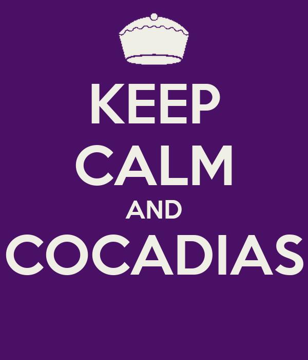 KEEP CALM AND COCADIAS