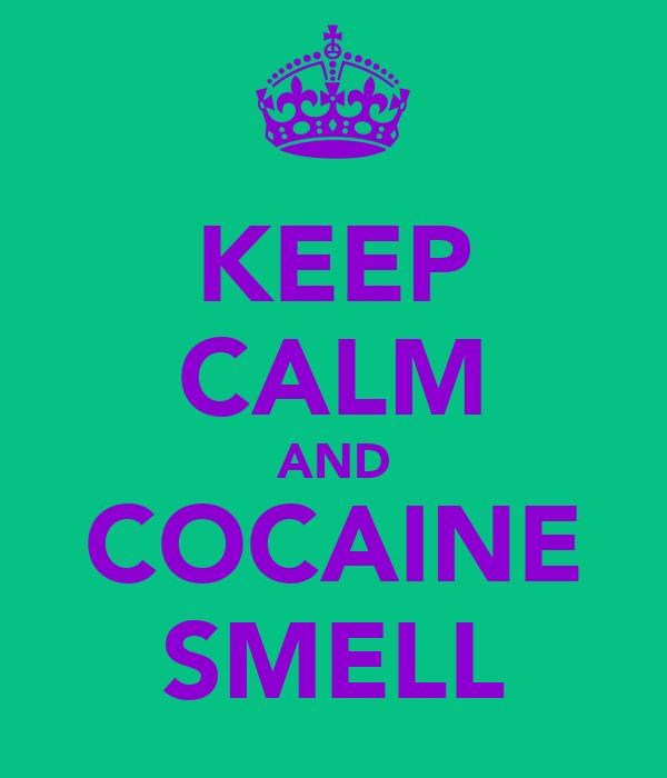 KEEP CALM AND COCAINE SMELL