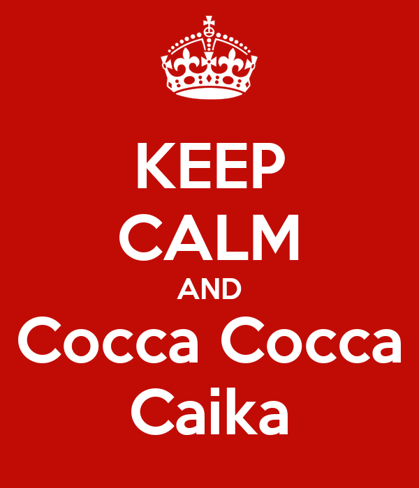 KEEP CALM AND Cocca Cocca Caika
