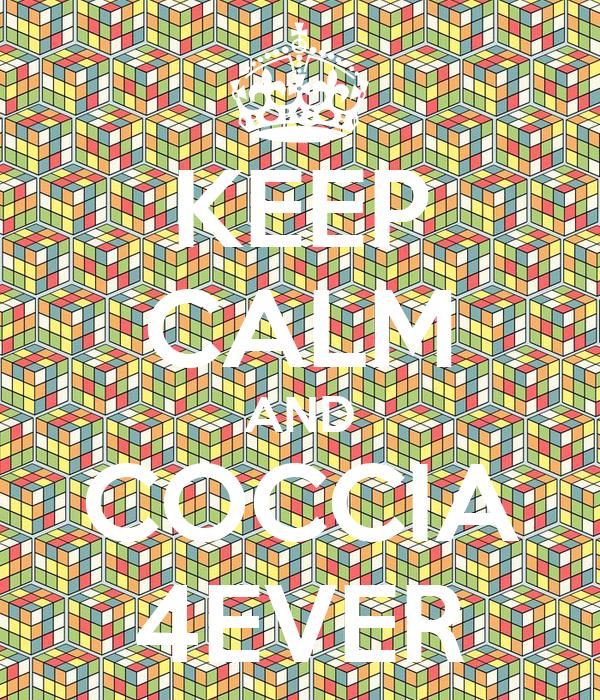 KEEP CALM AND COCCIA 4EVER
