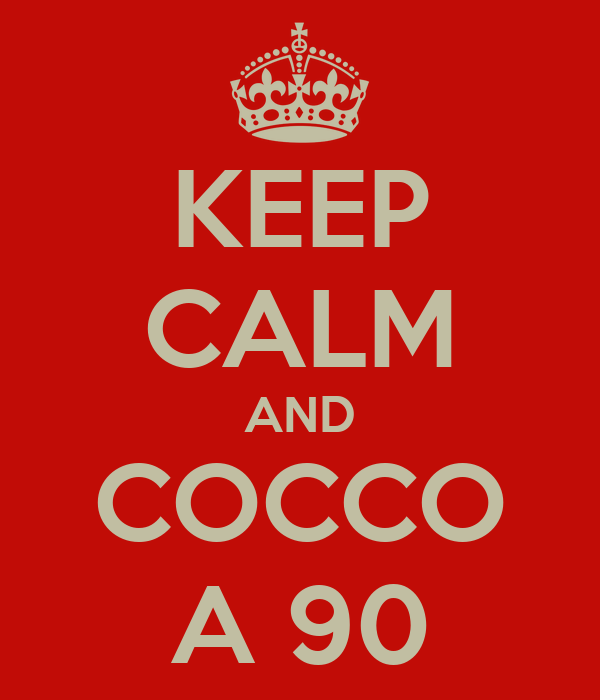 KEEP CALM AND COCCO A 90