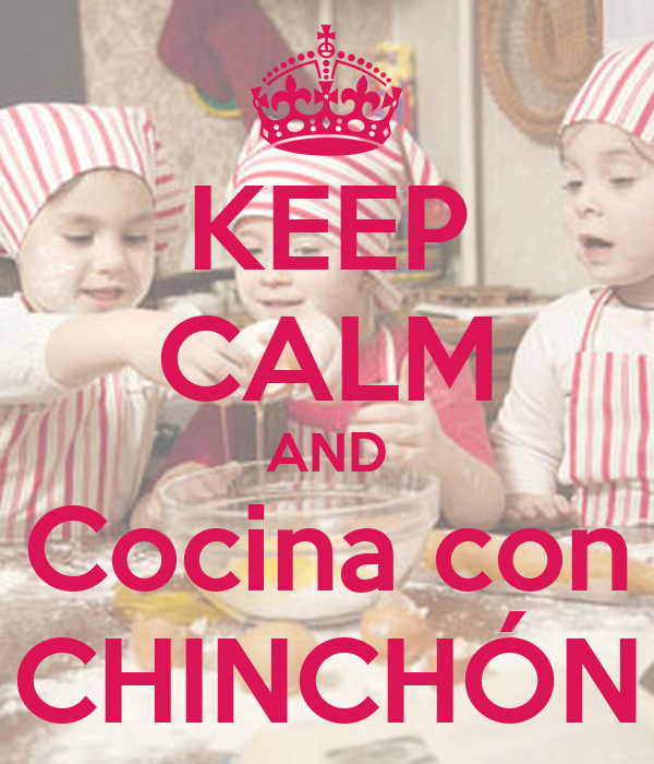 KEEP CALM AND Cocina con CHINCHÓN