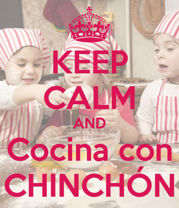 KEEP CALM AND Cocina con CHINCHÓN
