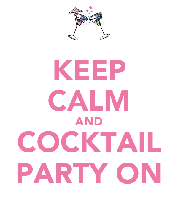 KEEP CALM AND COCKTAIL PARTY ON