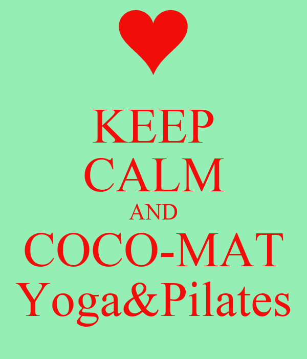 KEEP CALM AND COCO-MAT Yoga&Pilates