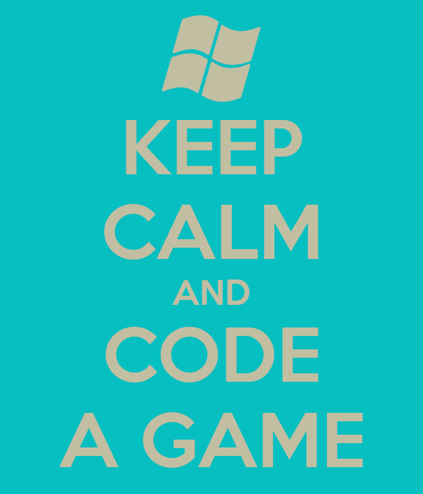 KEEP CALM AND CODE A GAME