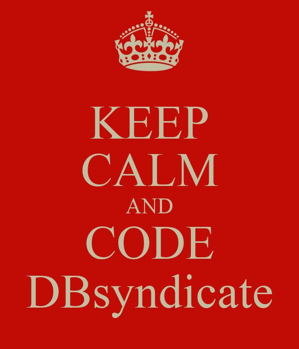 KEEP CALM AND CODE DBsyndicate