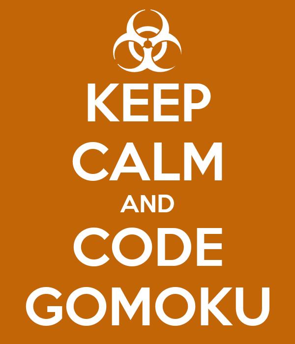KEEP CALM AND CODE GOMOKU