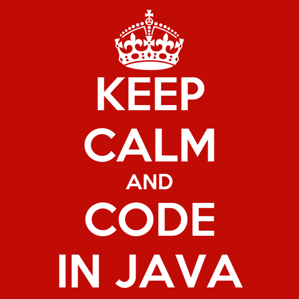 KEEP CALM AND CODE IN JAVA