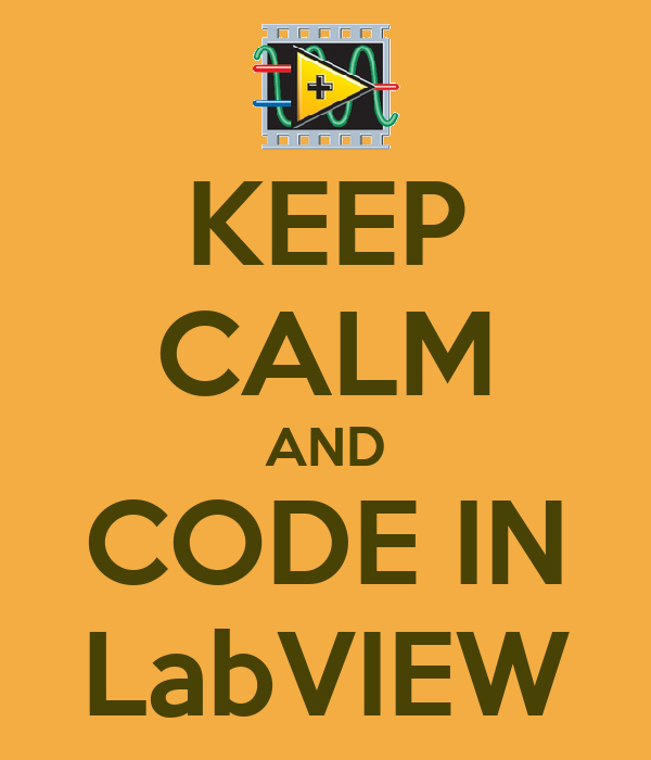 KEEP CALM AND CODE IN LabVIEW