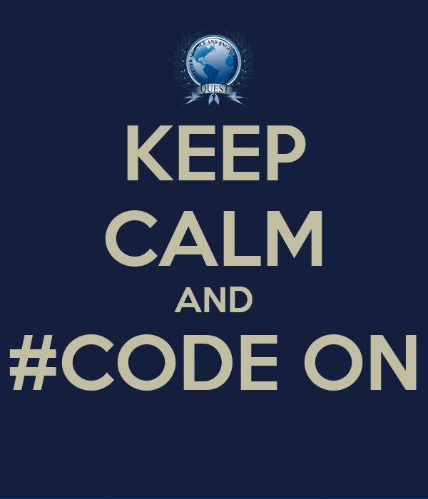 KEEP CALM AND #CODE ON