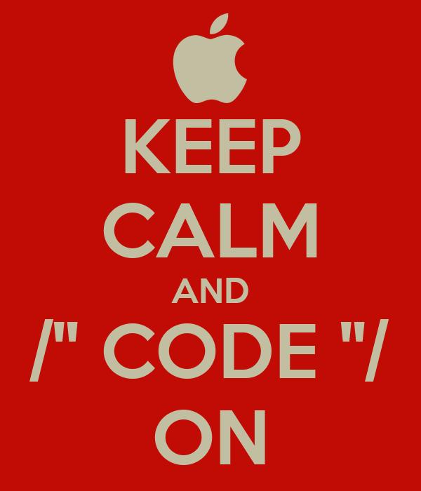 "KEEP CALM AND /"" CODE ""/ ON"