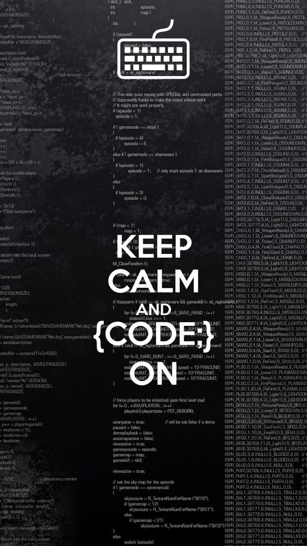 KEEP CALM AND {CODE;} ON