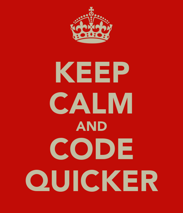 KEEP CALM AND CODE QUICKER