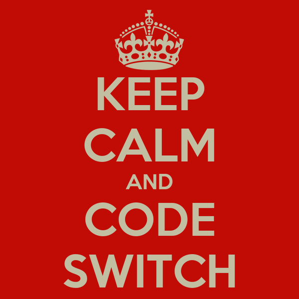KEEP CALM AND CODE SWITCH