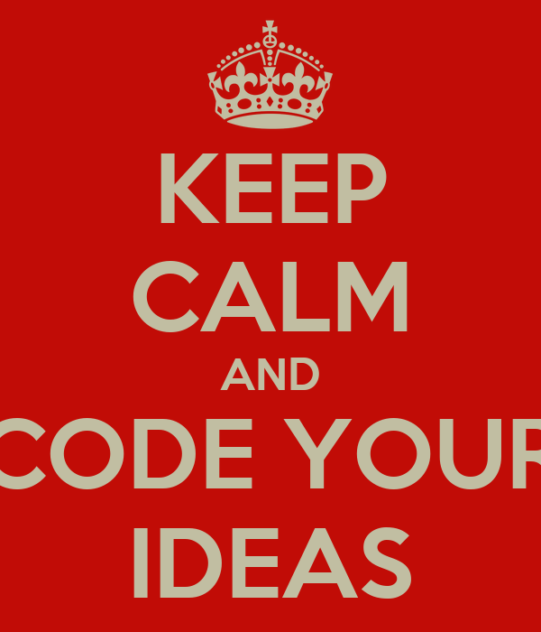 KEEP CALM AND CODE YOUR IDEAS