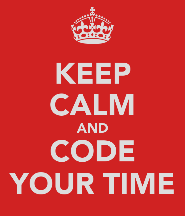 KEEP CALM AND CODE YOUR TIME