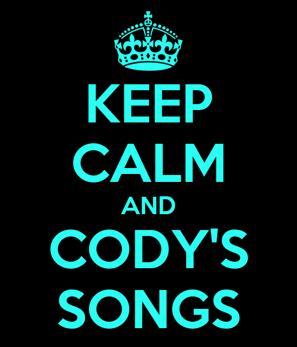 KEEP CALM AND CODY'S SONGS