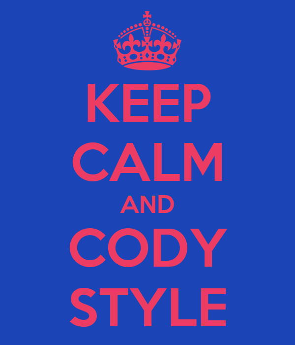 KEEP CALM AND CODY STYLE