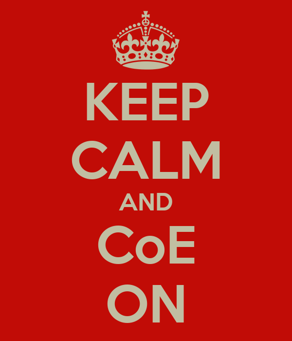 KEEP CALM AND CoE ON