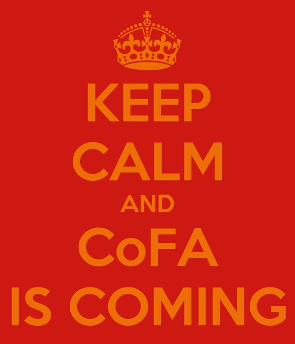KEEP CALM AND CoFA IS COMING