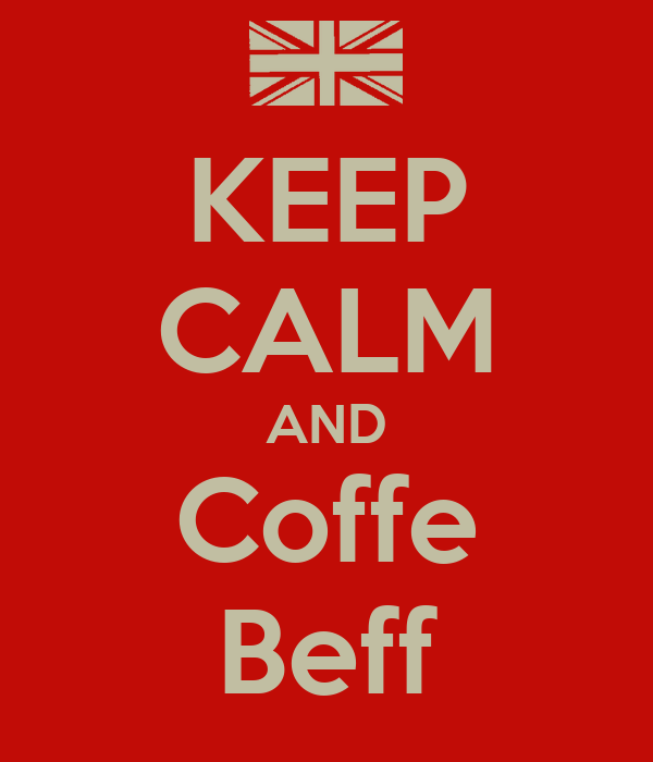 KEEP CALM AND Coffe Beff