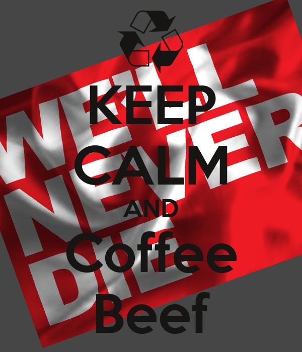 KEEP CALM AND Coffee Beef