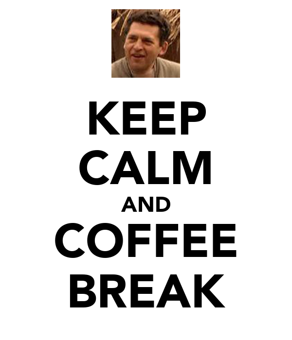 KEEP CALM AND COFFEE BREAK