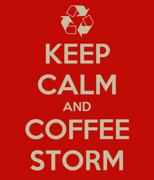 KEEP CALM AND COFFEE STORM