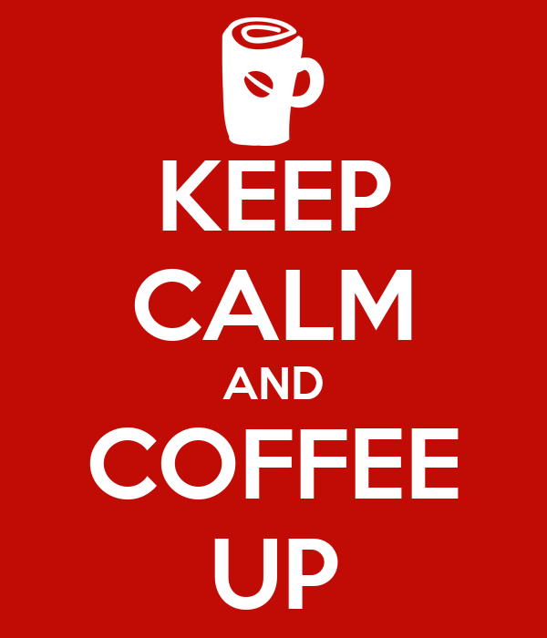 KEEP CALM AND COFFEE UP