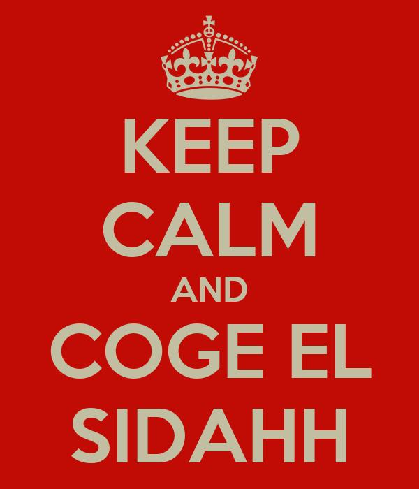 KEEP CALM AND COGE EL SIDAHH