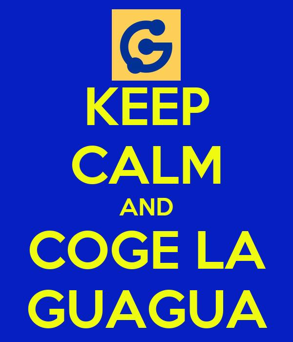 KEEP CALM AND COGE LA GUAGUA
