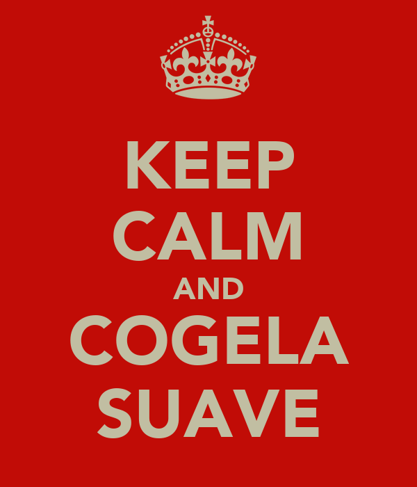 KEEP CALM AND COGELA SUAVE