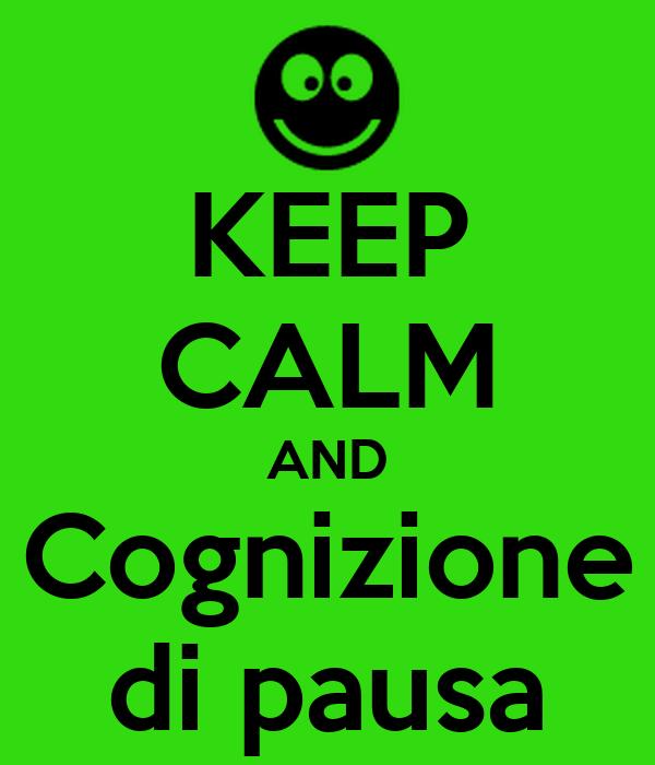 KEEP CALM AND Cognizione di pausa
