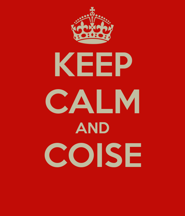 KEEP CALM AND COISE