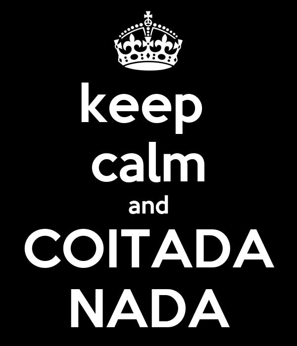 keep  calm and COITADA NADA