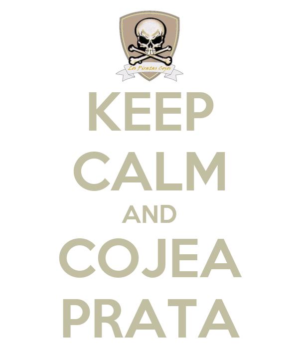 KEEP CALM AND COJEA PRATA