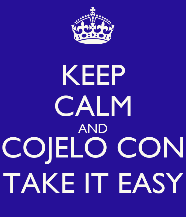 KEEP CALM AND COJELO CON TAKE IT EASY