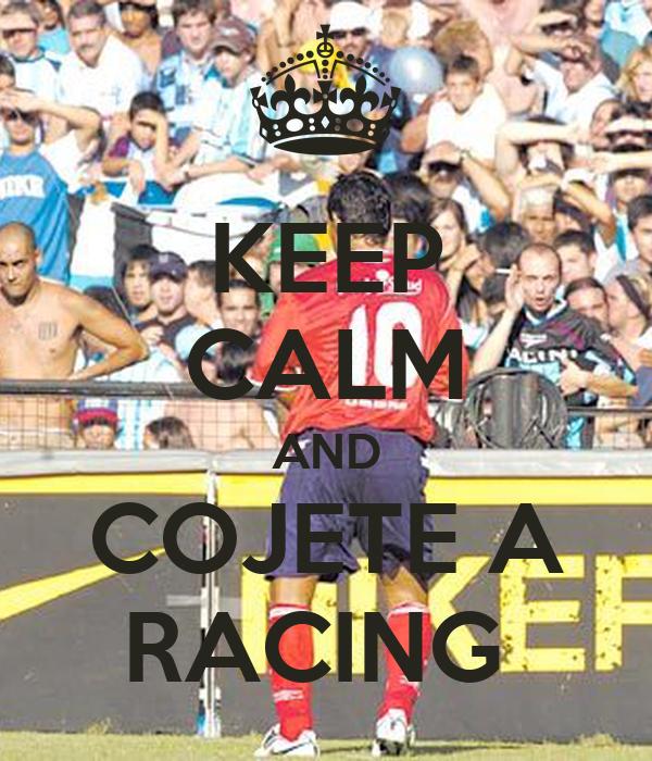 KEEP CALM AND COJETE A RACING