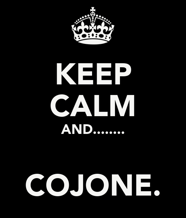 KEEP CALM AND........  COJONE.