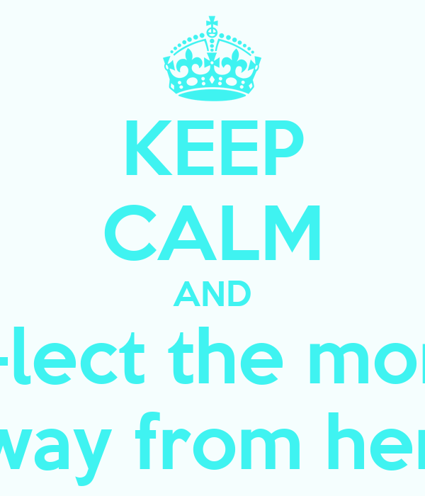 KEEP CALM AND col-lect the money away from here