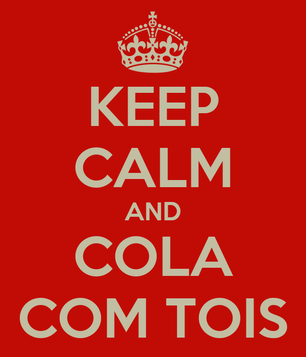 KEEP CALM AND COLA COM TOIS