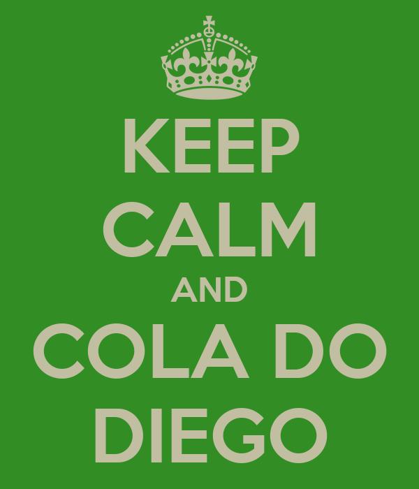 KEEP CALM AND COLA DO DIEGO
