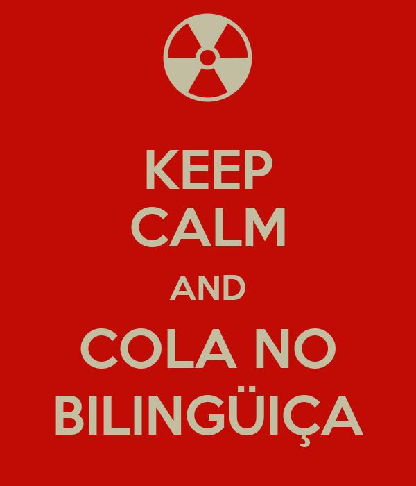 KEEP CALM AND COLA NO BILINGÜIÇA