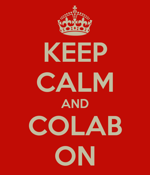 KEEP CALM AND COLAB ON